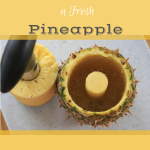 How to Easily Core a Fresh Pineapple