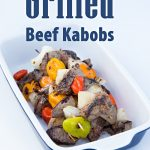 Super Easy and Tasty Grilled Beef Kabobs